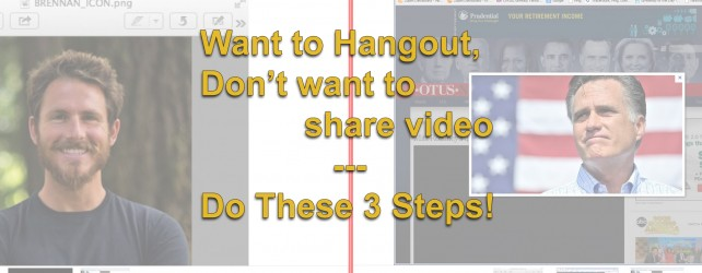 Want to Hangout, Don't want to share video — Do These Three Steps!