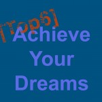 Top 6 to Achieve Your Dreams